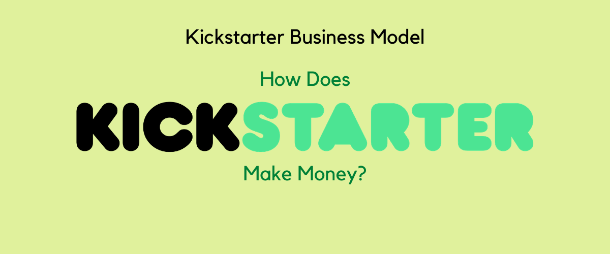 How Does Kickstarter Make Money? [Business Model Case Study]