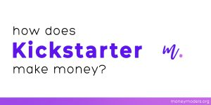 Read more about the article How Does Kickstarter Make Money? [Business Model Case Study]