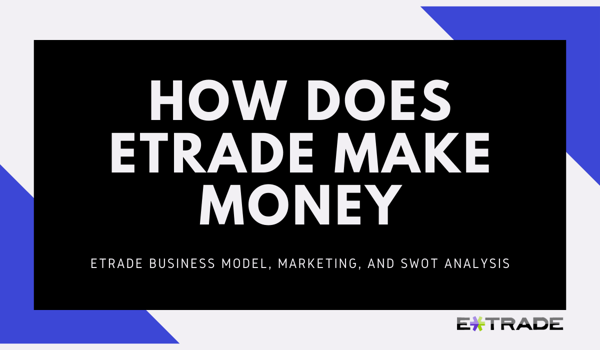 How does ETrade Make Money? [Business Model]