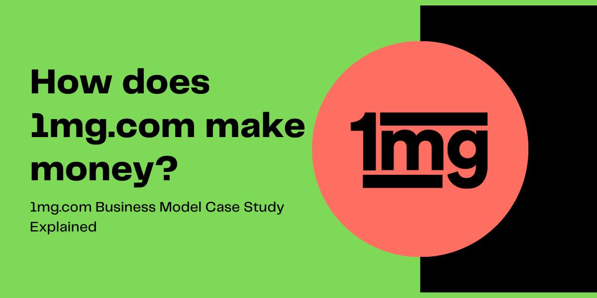 1mg.com Business Model Case Study: How Does 1mg Make Money?