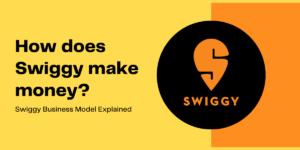 Swiggy Business Model: How Does Swiggy Make Money? [UPDATED 2020]