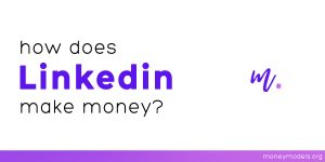 Read more about the article How Does LinkedIn Make Money? [Business Model]