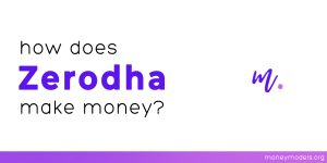 Read more about the article How does Zerodha make money? [Business Model]
