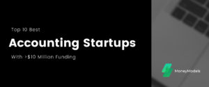 Read more about the article Top 10 Best Accounting Startups With $10+ Million Funding