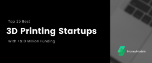 Read more about the article Top 25 Best 3D Printing Startups With $10+ Million Funding