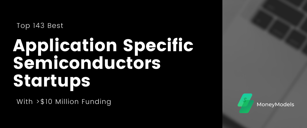 Top 143 Best Application Specific Semiconductors Startups With $10+ Million Funding