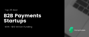 Read more about the article Top 25 Best B2B Payments Startups With $10+ Million Funding