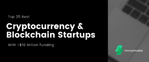 Read more about the article Top 25 Best Cryptocurrency/Blockchain Startups With $10+ Million Funding
