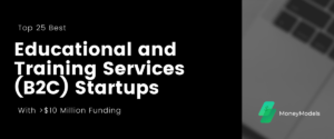 Read more about the article Top 25 Best Educational and Training Services (B2C) Startups With $10+ Million Funding