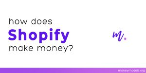 Read more about the article How does Shopify make money? [Business Model]
