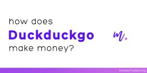 Read more about the article How Does DuckDuckGo Make Money? [Business Model]