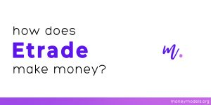 Read more about the article How does ETrade Make Money? [Business Model]