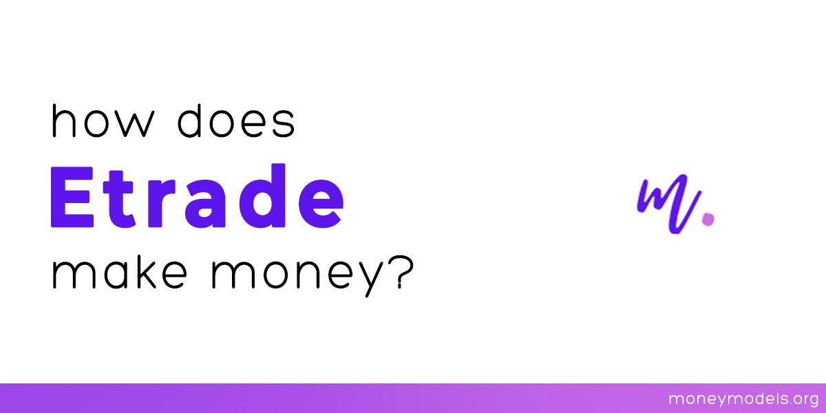 How does etrade make money